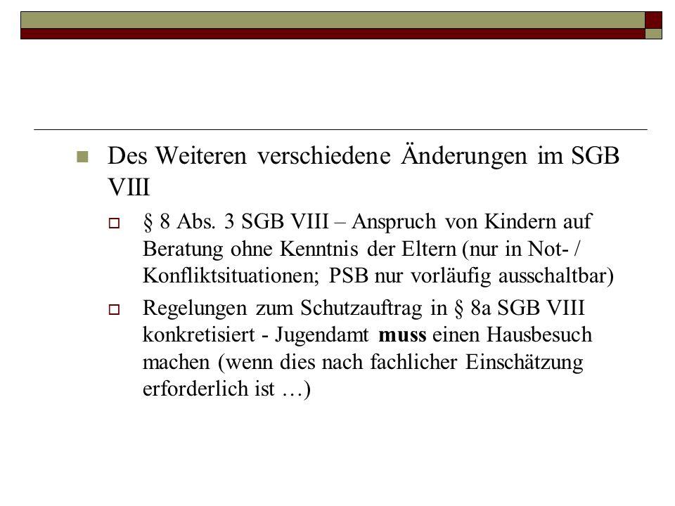 Des Weiteren verschiedene Änderungen im SGB VIII § 8 Abs. 3 SGB VIII – Anspruch von Kindern auf Beratung ohne Kenntnis der Eltern (nur in Not- / Konfl