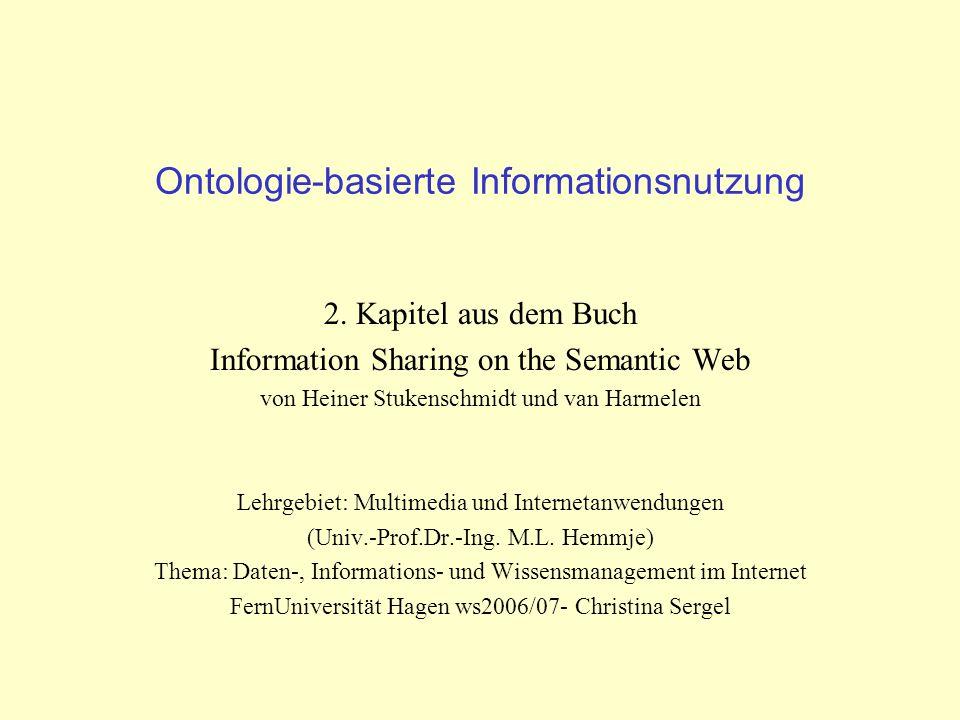 Ontologie-basierte Informationsnutzung 2. Kapitel aus dem Buch Information Sharing on the Semantic Web von Heiner Stukenschmidt und van Harmelen Lehrg