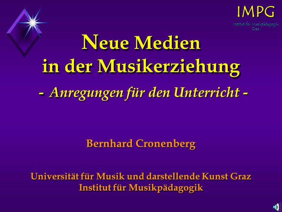 N eue Medien in der Musikerziehung - A N eue Medien in der Musikerziehung - Anregungen für den Unterricht - Bernhard Cronenberg Universität für Musik