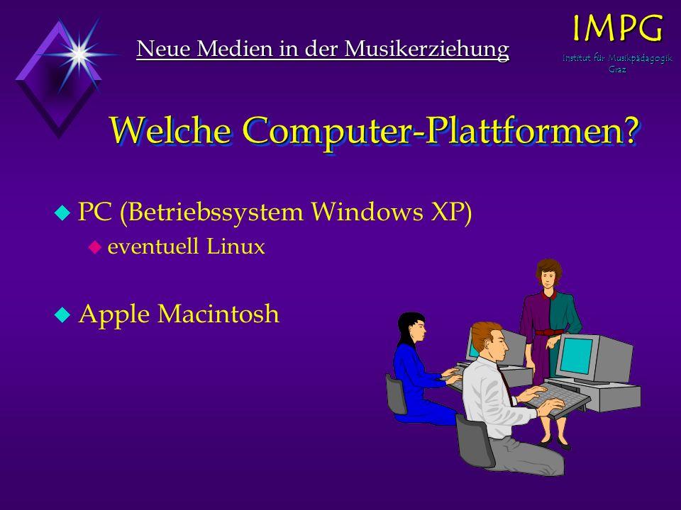 Welche Computer-Plattformen? u PC (Betriebssystem Windows XP) u eventuell Linux u Apple Macintosh Neue Medien in der Musikerziehung IMPG Institut für