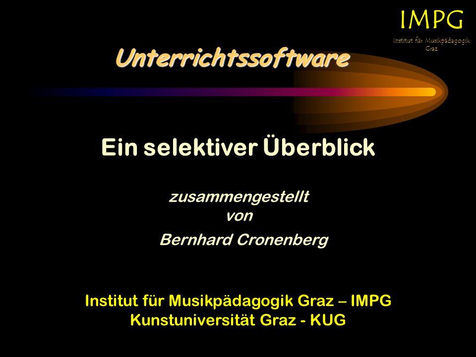 Unterrichtssoftware IMPG Institut für Musikpädagogik Graz Ein selektiver Überblick Institut für Musikpädagogik Graz – IMPG Kunstuniversität Graz - KUG zusammengestellt von Bernhard Cronenberg