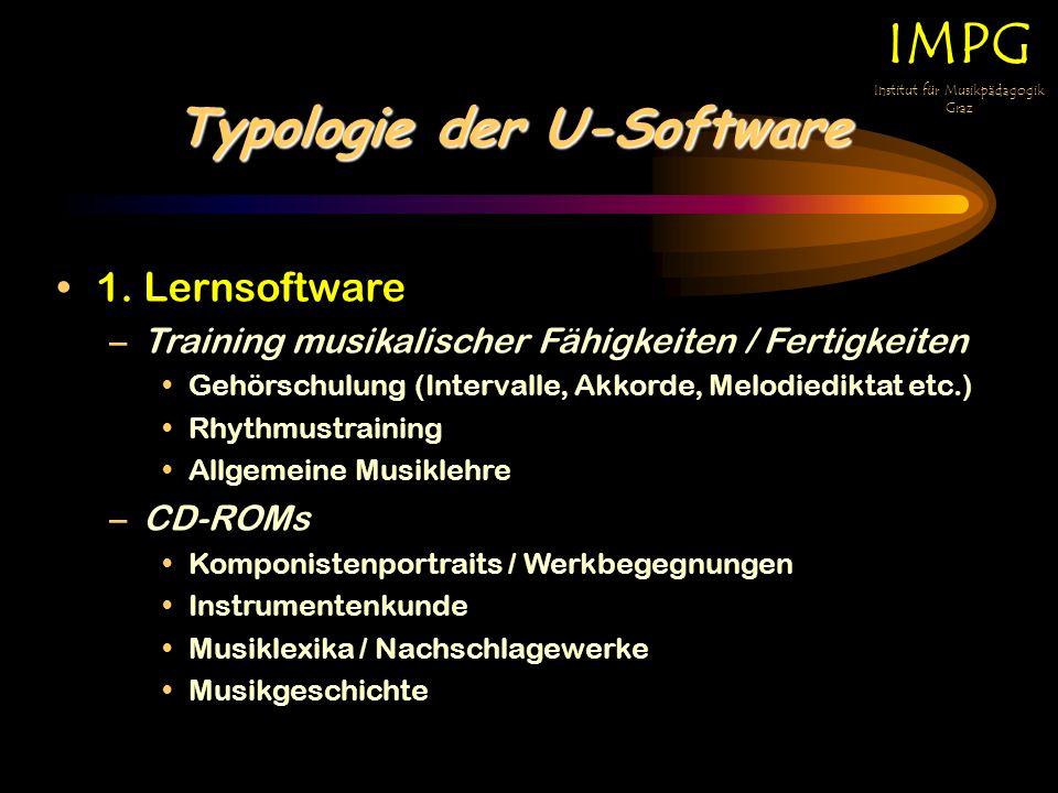 Typologie der U-Software IMPG Institut für Musikpädagogik Graz 1. Lernsoftware –T–Training musikalischer Fähigkeiten / Fertigkeiten Gehörschulung (Int