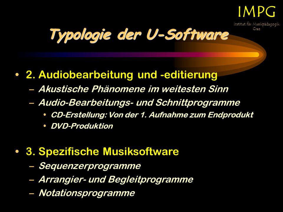 Typologie der U-Software IMPG Institut für Musikpädagogik Graz 2. Audiobearbeitung und -editierung –A–Akustische Phänomene im weitesten Sinn –A–Audio-