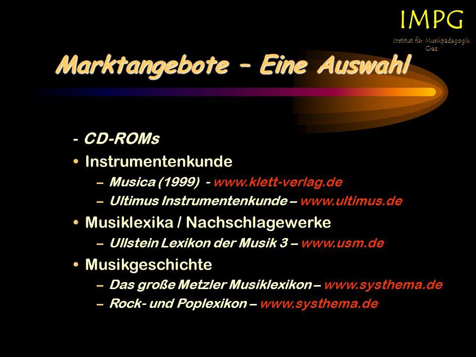 Marktangebote – Eine Auswahl IMPG Institut für Musikpädagogik Graz - CD-ROMs Instrumentenkunde –Musica (1999) - www.klett-verlag.de –Ultimus Instrumentenkunde – www.ultimus.de Musiklexika / Nachschlagewerke –Ullstein Lexikon der Musik 3 – www.usm.de Musikgeschichte –Das große Metzler Musiklexikon – www.systhema.de –Rock- und Poplexikon – www.systhema.de