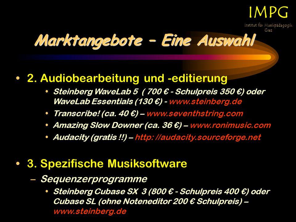 Marktangebote – Eine Auswahl IMPG Institut für Musikpädagogik Graz 2. Audiobearbeitung und -editierung Steinberg WaveLab 5 ( 700 - Schulpreis 350 ) od
