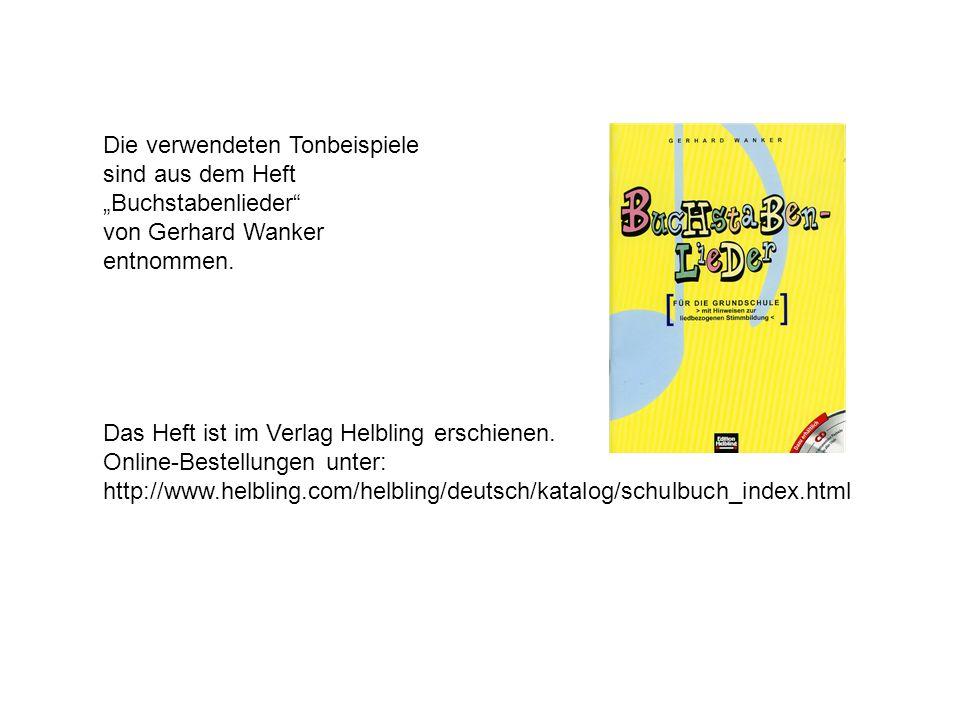 Die verwendeten Tonbeispiele sind aus dem Heft Buchstabenlieder von Gerhard Wanker entnommen.