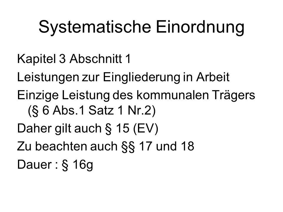 Systematische Einordnung Kapitel 3 Abschnitt 1 Leistungen zur Eingliederung in Arbeit Einzige Leistung des kommunalen Trägers (§ 6 Abs.1 Satz 1 Nr.2)