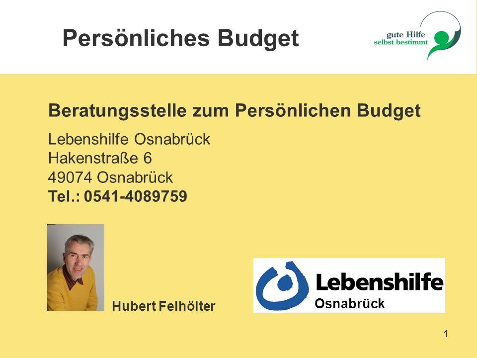 1 Beratungsstelle zum Persönlichen Budget Lebenshilfe Osnabrück Hakenstraße 6 49074 Osnabrück Tel.: 0541-4089759 Persönliches Budget Hubert Felhölter