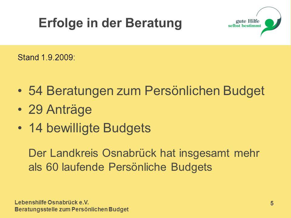 Lebenshilfe Osnabrück e.V. Beratungsstelle zum Persönlichen Budget 5 Stand 1.9.2009: 54 Beratungen zum Persönlichen Budget 29 Anträge 14 bewilligte Bu