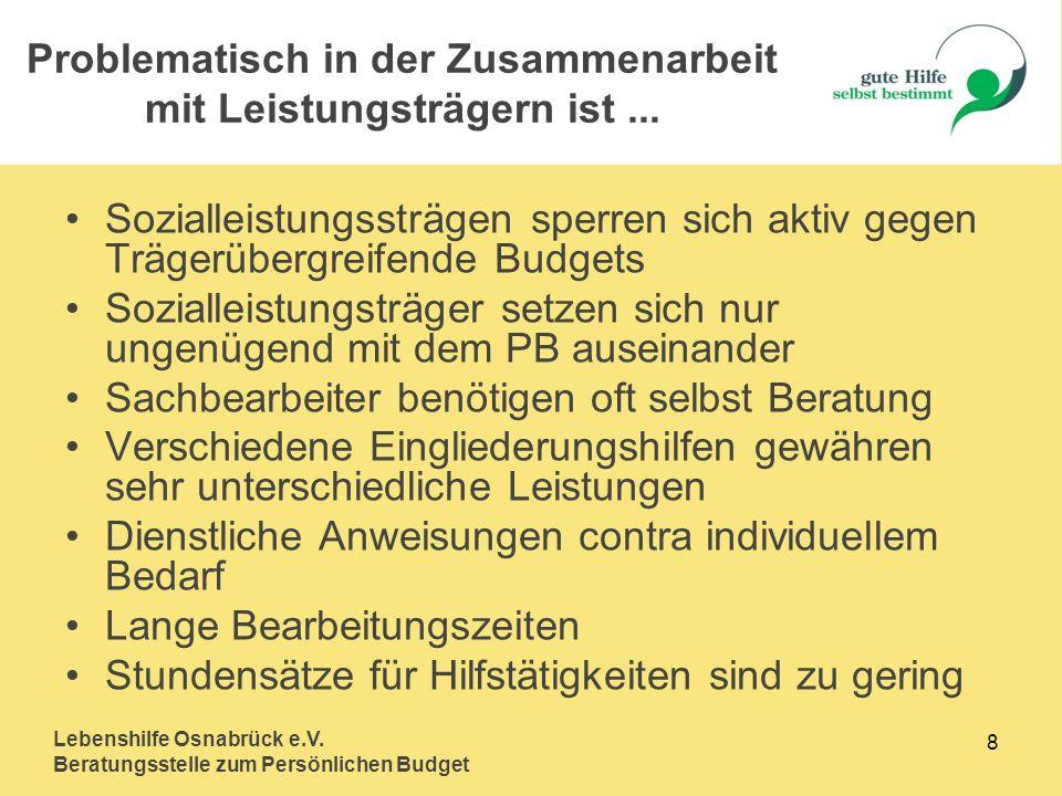 Lebenshilfe Osnabrück e.V. Beratungsstelle zum Persönlichen Budget 8 Sozialleistungssträgen sperren sich aktiv gegen Trägerübergreifende Budgets Sozia