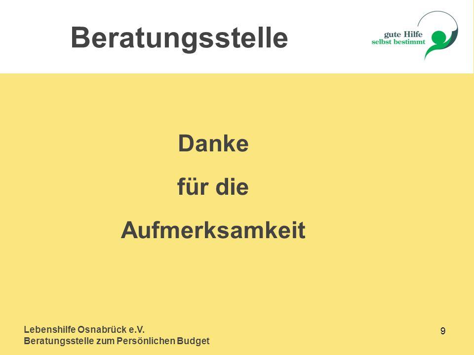 Lebenshilfe Osnabrück e.V. Beratungsstelle zum Persönlichen Budget 9 Danke für die Aufmerksamkeit Beratungsstelle