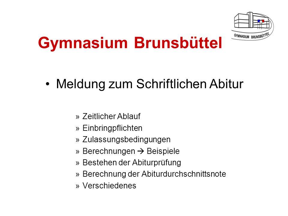 Gymnasium Brunsbüttel Meldung zum Schriftlichen Abitur »Zeitlicher Ablauf »Einbringpflichten »Zulassungsbedingungen »Berechnungen Beispiele »Bestehen