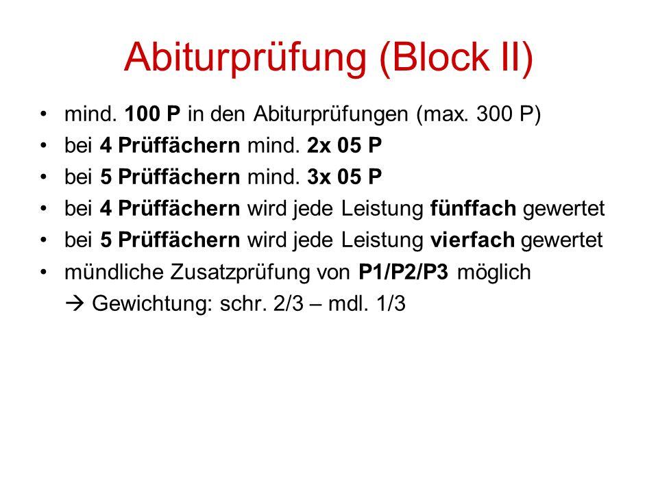 Abiturprüfung (Block II) mind. 100 P in den Abiturprüfungen (max. 300 P) bei 4 Prüffächern mind. 2x 05 P bei 5 Prüffächern mind. 3x 05 P bei 4 Prüffäc