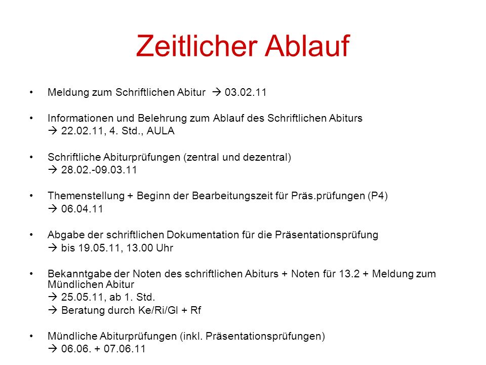 Zeitlicher Ablauf Meldung zum Schriftlichen Abitur 03.02.11 Informationen und Belehrung zum Ablauf des Schriftlichen Abiturs 22.02.11, 4. Std., AULA S