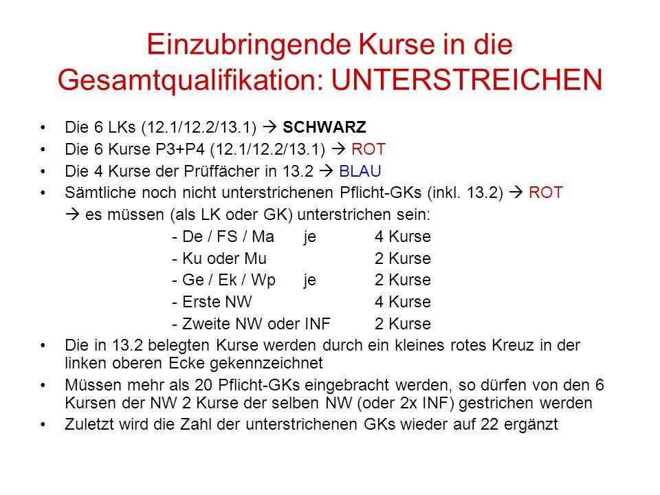 Einzubringende Kurse in die Gesamtqualifikation: UNTERSTREICHEN Die 6 LKs (12.1/12.2/13.1) SCHWARZ Die 6 Kurse P3+P4 (12.1/12.2/13.1) ROT Die 4 Kurse