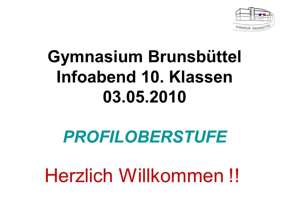 Gymnasium Brunsbüttel Infoabend 10. Klassen 03.05.2010 PROFILOBERSTUFE Herzlich Willkommen !!