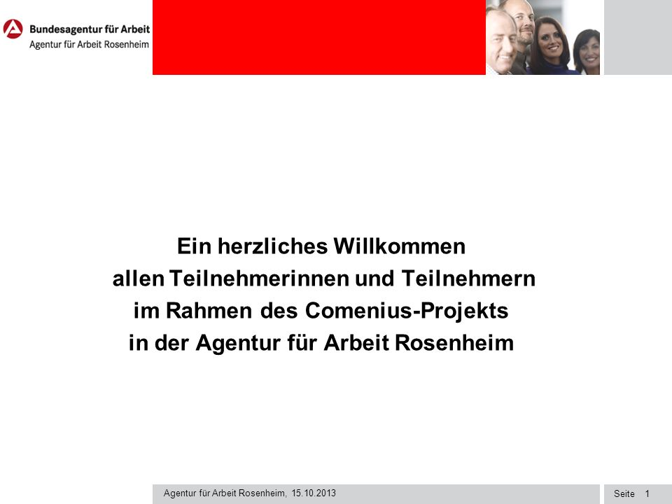 Seite Ein herzliches Willkommen allen Teilnehmerinnen und Teilnehmern im Rahmen des Comenius-Projekts in der Agentur für Arbeit Rosenheim Agentur für