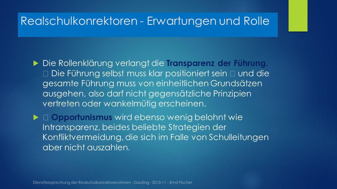 Realschulkonrektoren - Erwartungen und Rolle Dienstbesprechung der Realschulkonrektoren/innen - Gauting - 2013-11 - Ernst Fischer Die Rollenklärung verlangt die Transparenz der Führung.