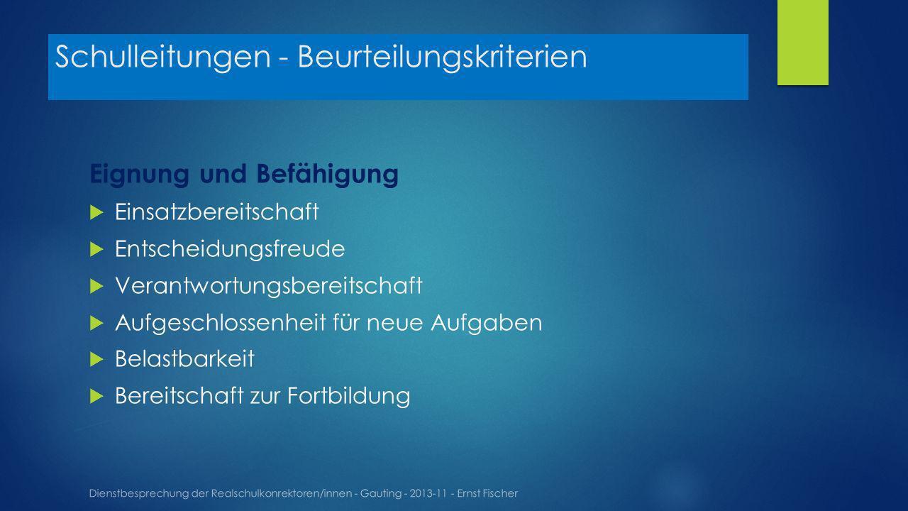 Schulleitungen - Beurteilungskriterien Dienstbesprechung der Realschulkonrektoren/innen - Gauting - 2013-11 - Ernst Fischer Eignung und Befähigung Ein