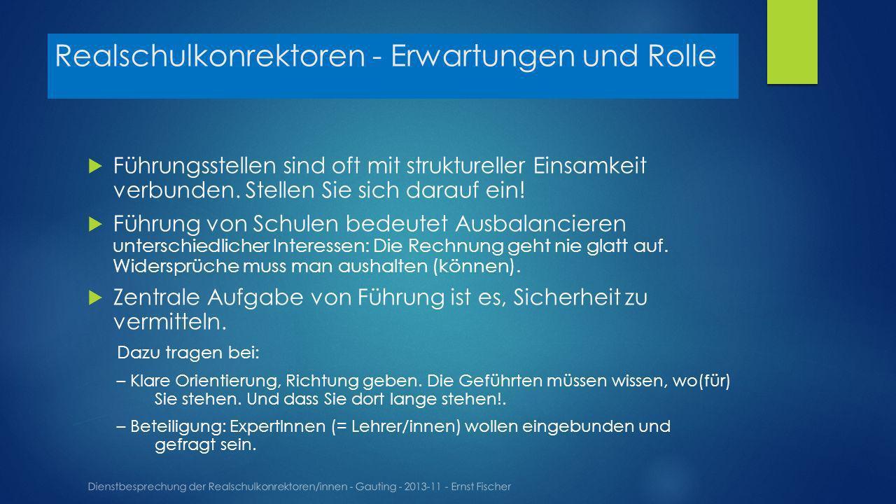Realschulkonrektoren - Erwartungen und Rolle Dienstbesprechung der Realschulkonrektoren/innen - Gauting - 2013-11 - Ernst Fischer Führungsstellen sind oft mit struktureller Einsamkeit verbunden.