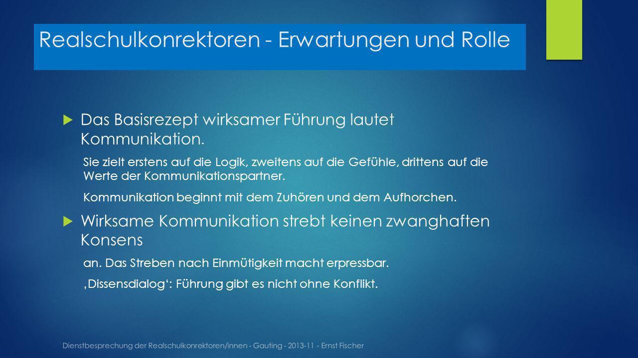 Realschulkonrektoren - Erwartungen und Rolle Dienstbesprechung der Realschulkonrektoren/innen - Gauting - 2013-11 - Ernst Fischer Das Basisrezept wirksamer Führung lautet Kommunikation.