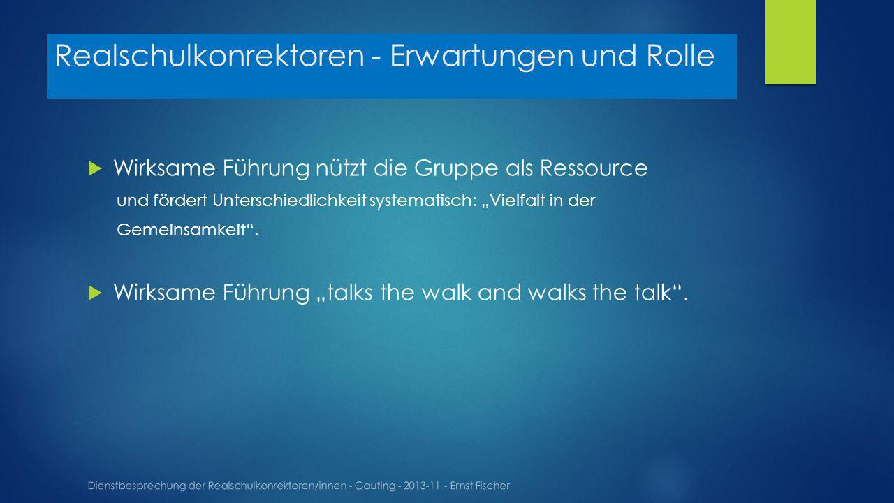 Realschulkonrektoren - Erwartungen und Rolle Dienstbesprechung der Realschulkonrektoren/innen - Gauting - 2013-11 - Ernst Fischer Wirksame Führung nützt die Gruppe als Ressource und fördert Unterschiedlichkeit systematisch: Vielfalt in der Gemeinsamkeit.