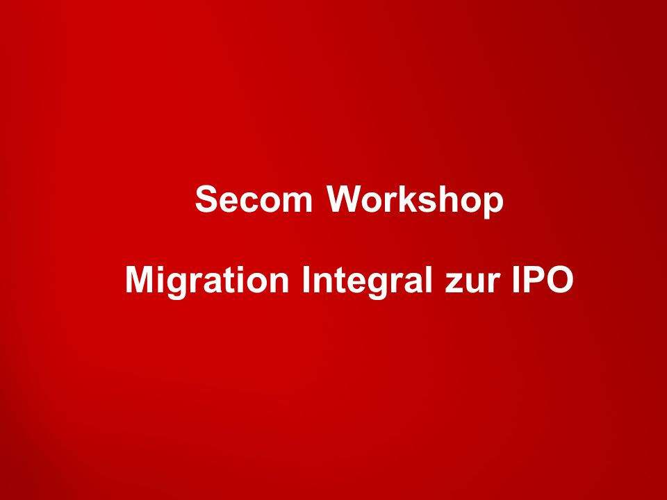 Secom Workshop Migration Integral zur IPO