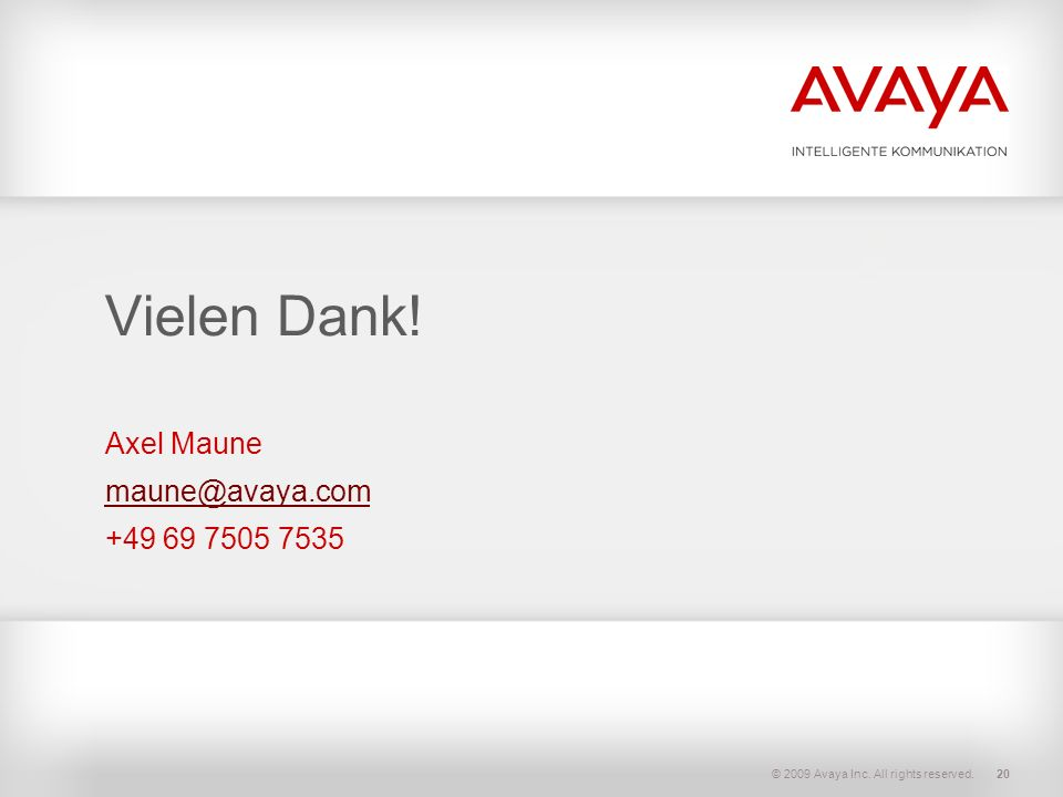 © 2009 Avaya Inc. All rights reserved.20 Vielen Dank! Axel Maune maune@avaya.com +49 69 7505 7535