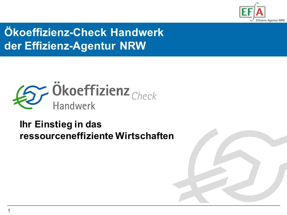 1 Ökoeffizienz-Check Handwerk der Effizienz-Agentur NRW Ihr Einstieg in das ressourceneffiziente Wirtschaften
