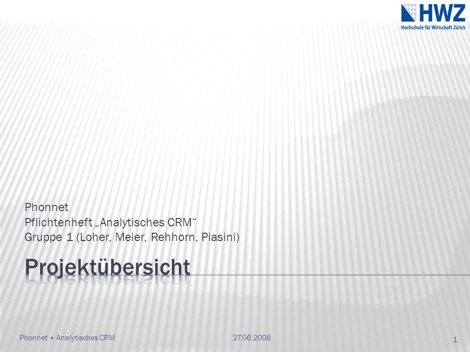 Phonnet Pflichtenheft Analytisches CRM Gruppe 1 (Loher, Meier, Rehhorn, Piasini) 27.06.2008 1 Phonnet Analytisches CRM