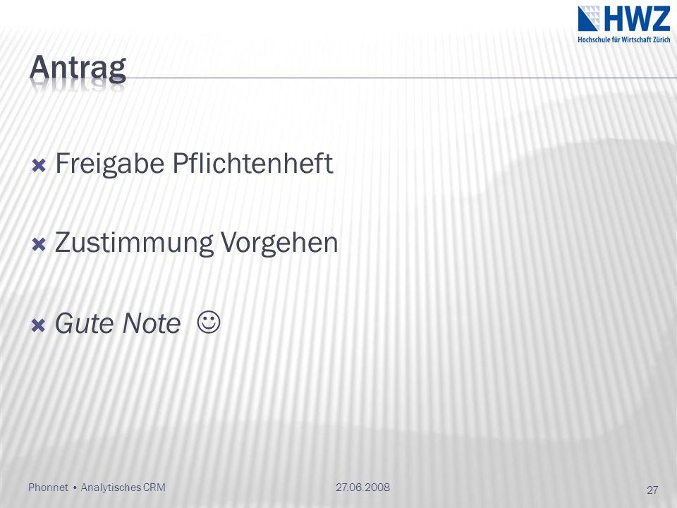 Phonnet Analytisches CRM Freigabe Pflichtenheft Zustimmung Vorgehen 27.06.2008 27 Gute Note