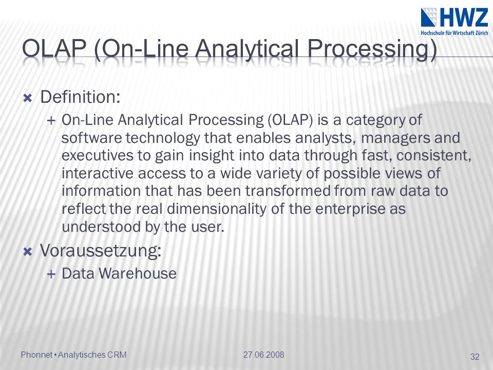 Phonnet Analytisches CRM Definition: On-Line Analytical Processing (OLAP) is a category of software technology that enables analysts, managers and exe