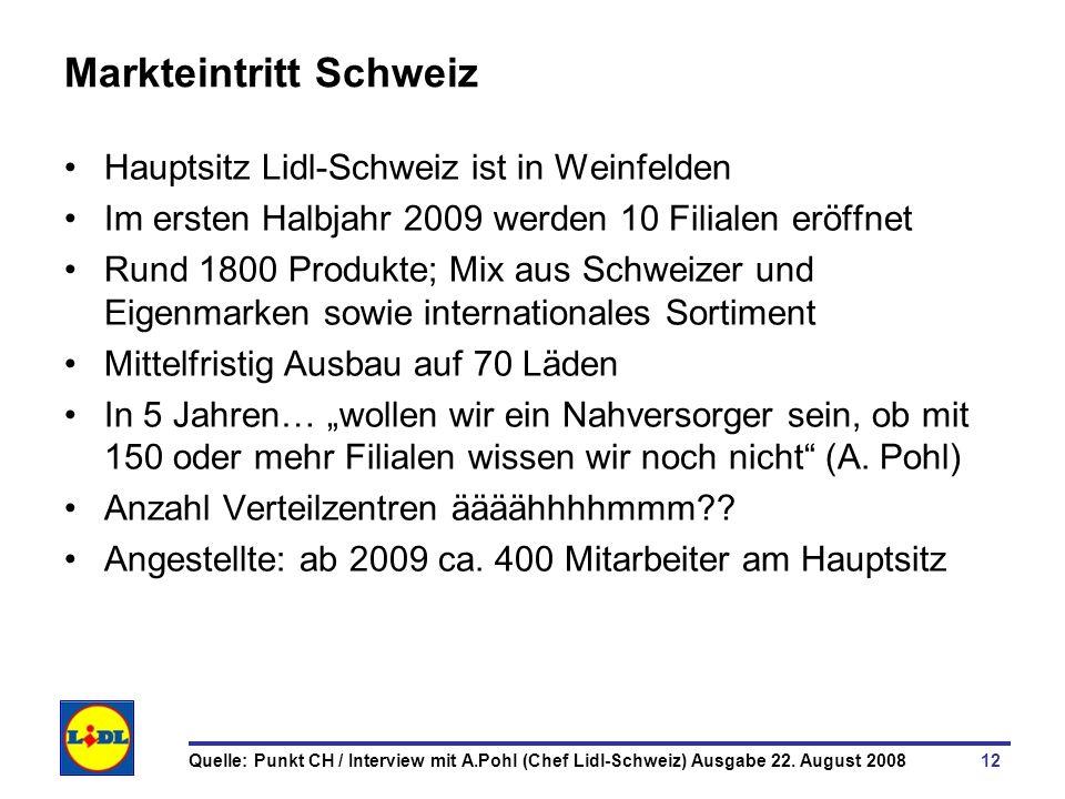 12 Markteintritt Schweiz Hauptsitz Lidl-Schweiz ist in Weinfelden Im ersten Halbjahr 2009 werden 10 Filialen eröffnet Rund 1800 Produkte; Mix aus Schw