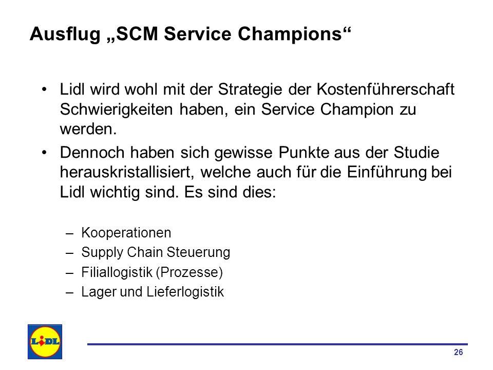 26 Ausflug SCM Service Champions Lidl wird wohl mit der Strategie der Kostenführerschaft Schwierigkeiten haben, ein Service Champion zu werden. Dennoc