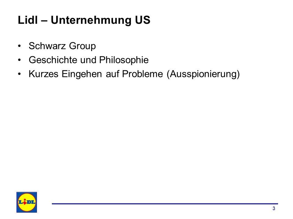 3 Lidl – Unternehmung US Schwarz Group Geschichte und Philosophie Kurzes Eingehen auf Probleme (Ausspionierung)