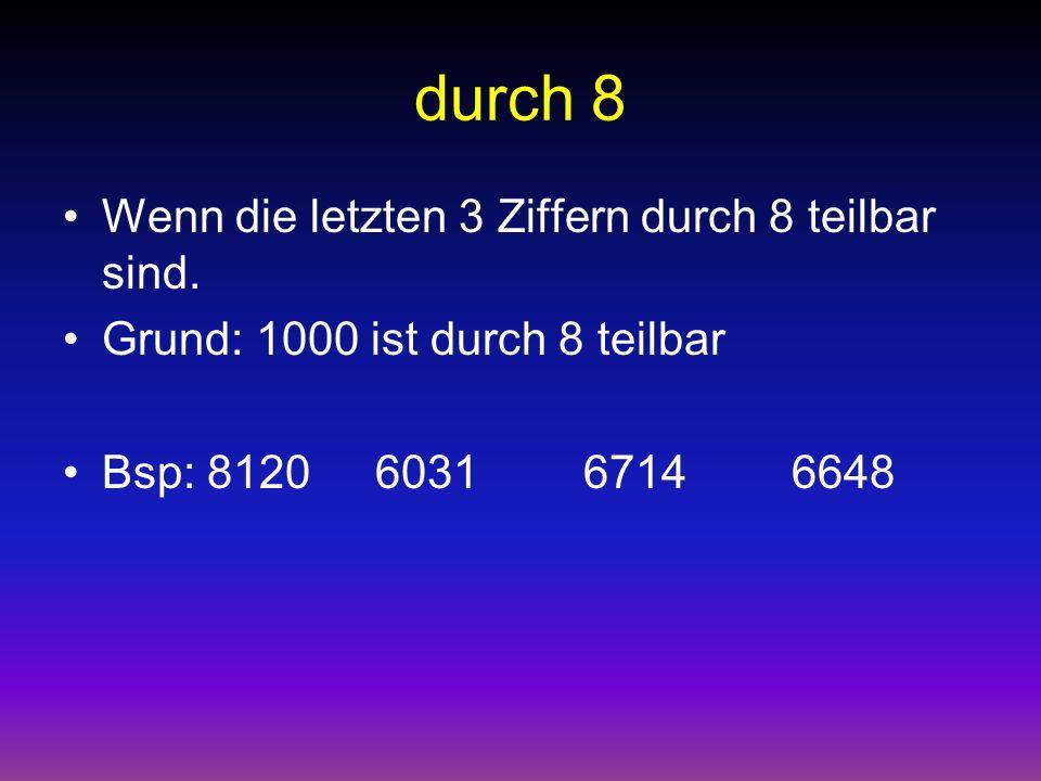 durch 5 Wenn die letzte Ziffer 0 oder 5 ist. Bsp: 345871 27095090005