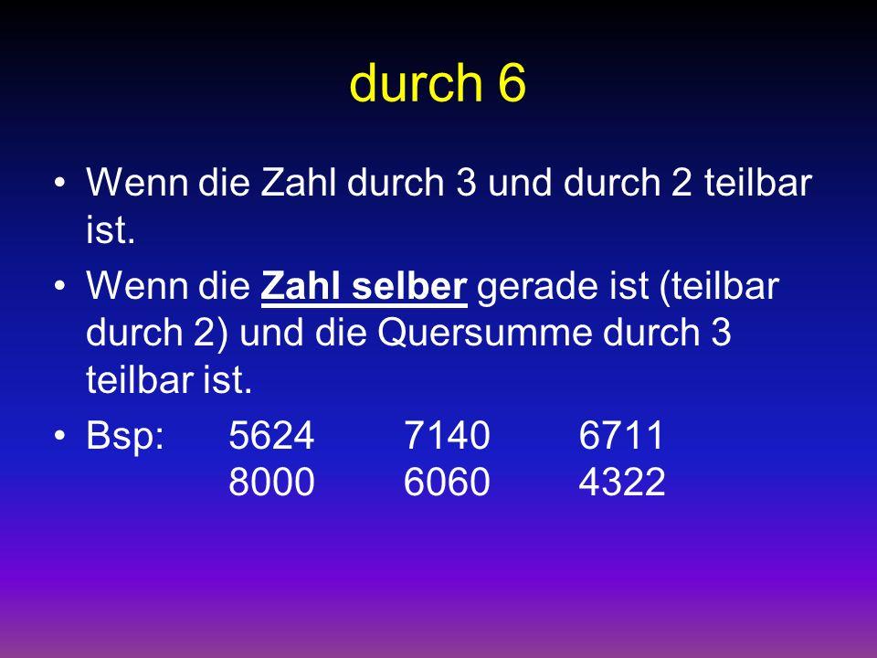 durch 9 Wenn die Quersumme durch 9 teilbar ist. Bsp: 3333934270538001
