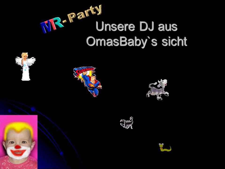Unsere DJ aus OmasBaby`s sicht