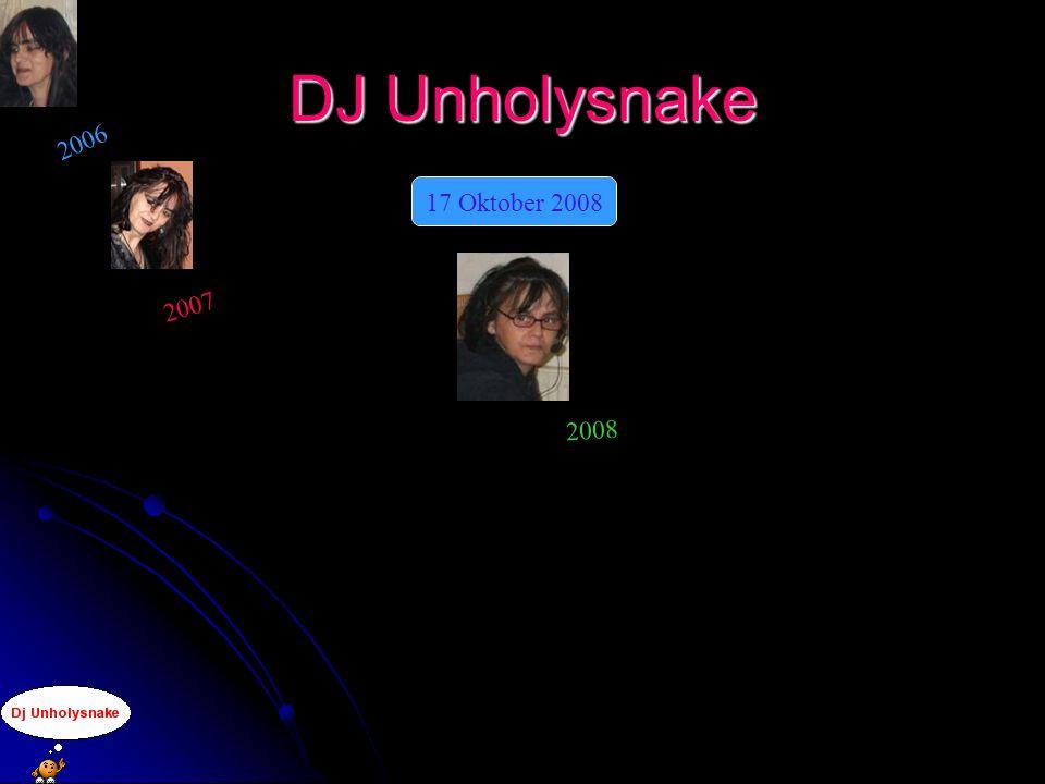 2006 2007 17 Oktober 2008 2008 DJ Unholysnake
