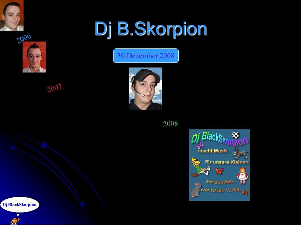Dj B.Skorpion 2006 30.Dezember 2008 2007 2008
