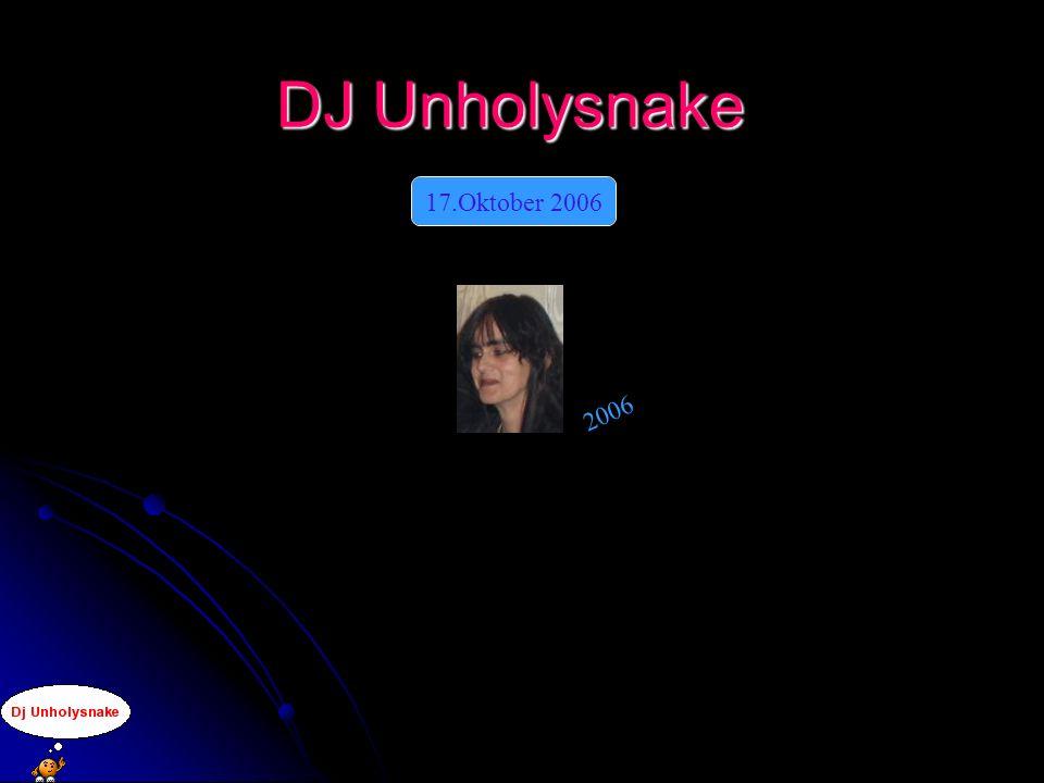 2006 17.Oktober 2006 DJ Unholysnake