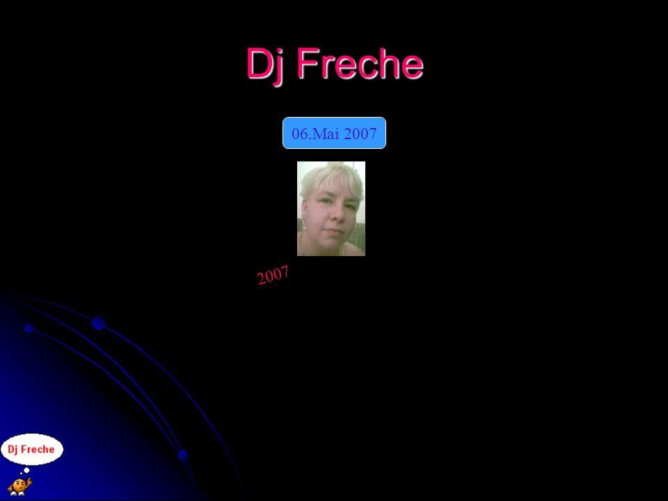 Dj Freche 06.Mai 2007 2007