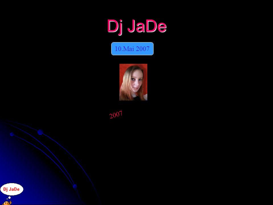 Dj JaDe 2007 10.Mai 2007