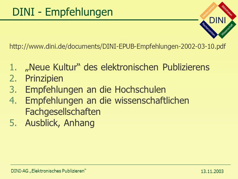 DINI-AG Elektronisches Publizieren 13.11.2003 http://www.dini.de/documents/DINI-EPUB-Empfehlungen-2002-03-10.pdf 1.Neue Kultur des elektronischen Publizierens 2.Prinzipien 3.Empfehlungen an die Hochschulen 4.Empfehlungen an die wissenschaftlichen Fachgesellschaften 5.Ausblick, Anhang DINI - Empfehlungen
