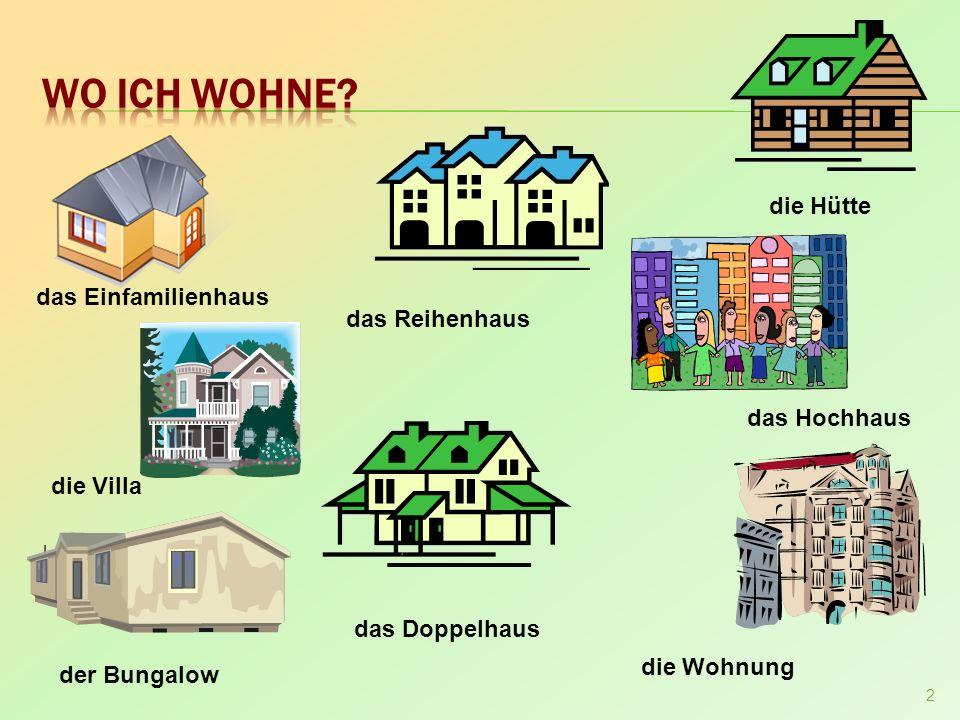 2 das Einfamilienhaus das Reihenhaus das Doppelhaus die Hütte der Bungalow die Villa das Hochhaus die Wohnung