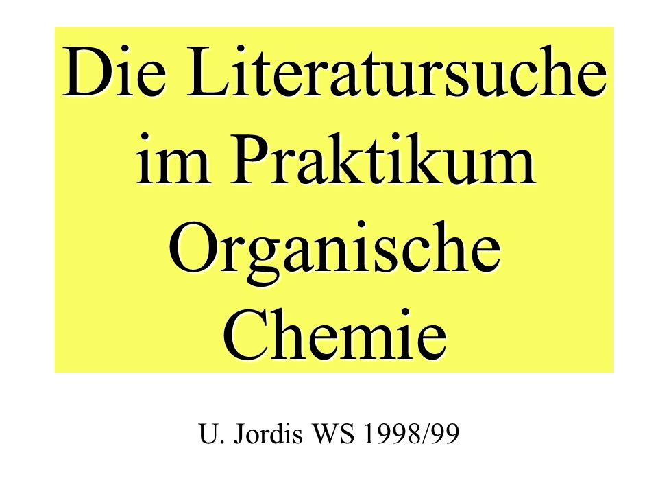 Die Literatursuche im Praktikum Organische Chemie U. Jordis WS 1998/99