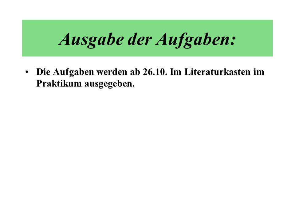 Die Aufgaben werden ab 26.10. Im Literaturkasten im Praktikum ausgegeben. Ausgabe der Aufgaben: