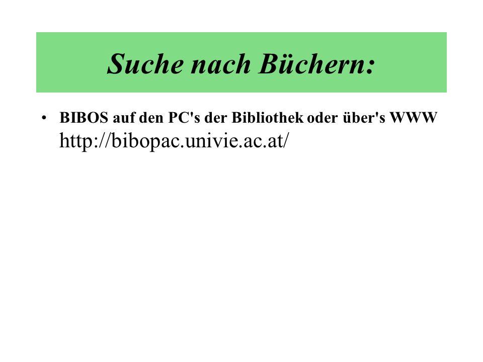 BIBOS auf den PC's der Bibliothek oder über's WWW http://bibopac.univie.ac.at/ Suche nach Büchern: