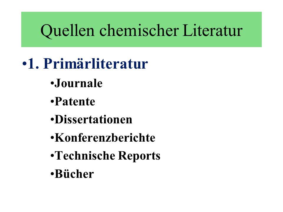 Quellen chemischer Literatur 1. Primärliteratur Journale Patente Dissertationen Konferenzberichte Technische Reports Bücher