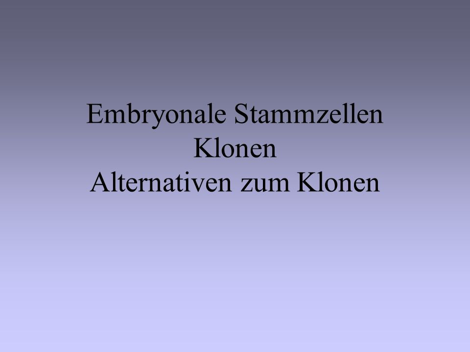 Embryonale Stammzellen Klonen Alternativen zum Klonen